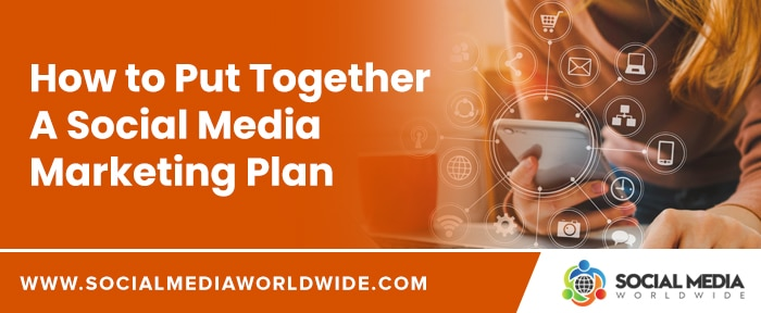 How to Put Together A Social Media Marketing Plan