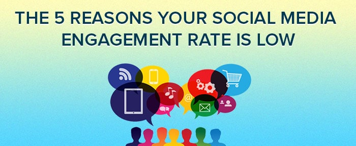 The 5 Reasons Your Social Media Engagement Rate Is Low