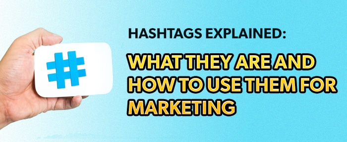 Hashtags Explained: What They Are And How To Use Them For Marketing