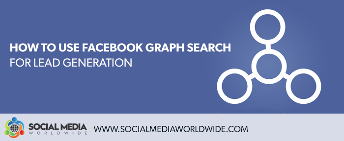 How to Use Facebook Graph Search for Lead Generation - Social Media