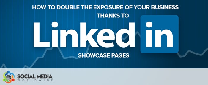 How to Double the Exposure of Your Business Thanks to Linkedin Showcase Pages
