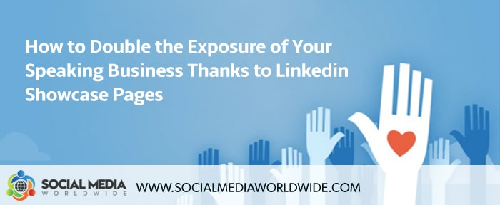 How to Dramatically Increase your Speaking Business Thanks to Linkedin Showcase Pages