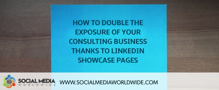 How to Increase the Exposure of Your Consulting Business Thanks to Linkedin Showcase Pages