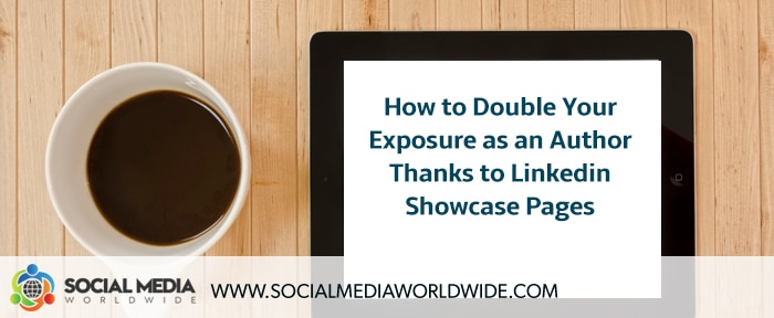 How to Double Your Exposure as an Author Thanks to Linkedin Showcase Pages