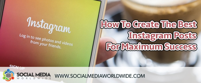 How To Create The Best Instagram Posts For Maximum Success