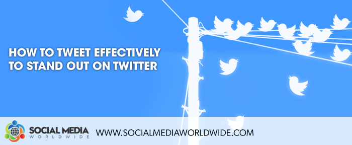 How To Tweet Effectively To Stand Out On Twitter