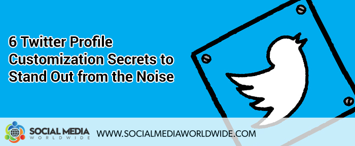 6 Twitter Profile Customization Secrets to Stand Out from the Noise