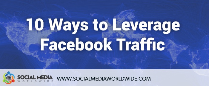 10 Ways to Leverage Facebook Traffic