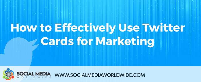 How to Effectively Use Twitter Cards for Marketing