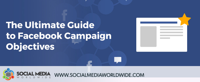 The Ultimate Guide to Facebook Campaign Objectives