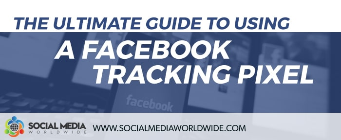 The Ultimate Guide to Using a Facebook Tracking Pixel