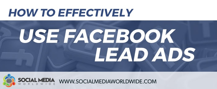 How to Effectively Use Facebook Lead Ads