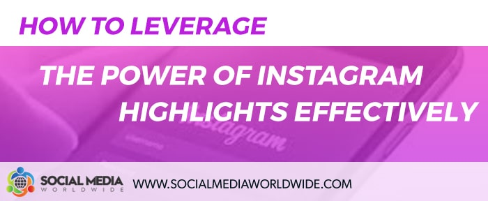 How to Leverage the Power of Instagram Highlights