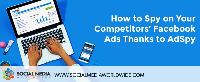 How to Spy on Your Competitors' Facebook Ads Thanks to AdSpy