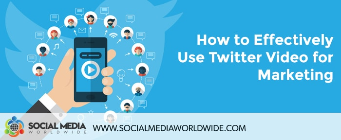How to Effectively Use Twitter Video for Marketing