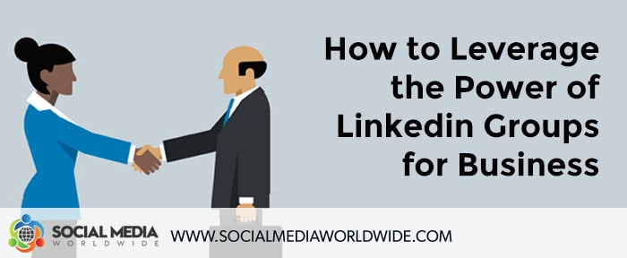 How to Leverage the Power of Linkedin Groups for Business