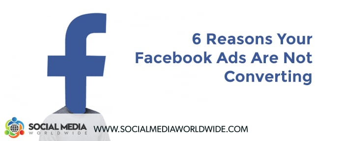 6 Reasons Your Facebook Ads Are Not Converting