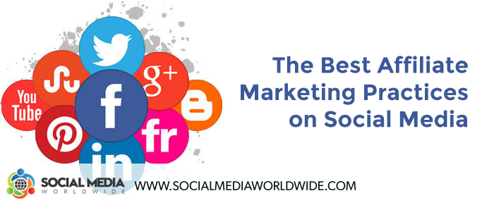 The Best Affiliate Marketing Practices on Social Media