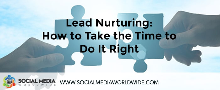 Lead Nurturing: How to Take the Time to Do It Right