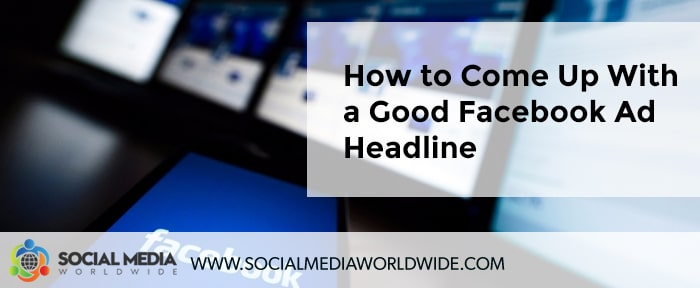 How to Come Up With a Good Facebook Ad Headline