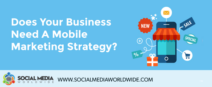 Does Your Business Need a Mobile Marketing Strategy?