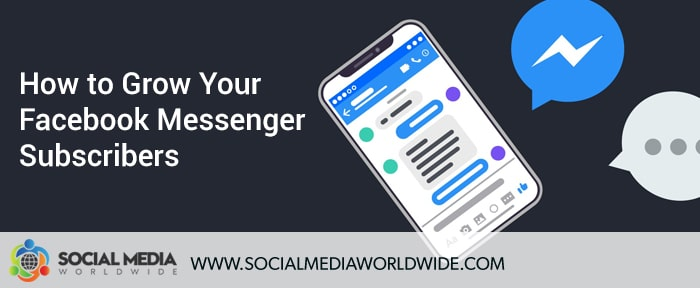 How to Grow Your Facebook Messenger Subscribers