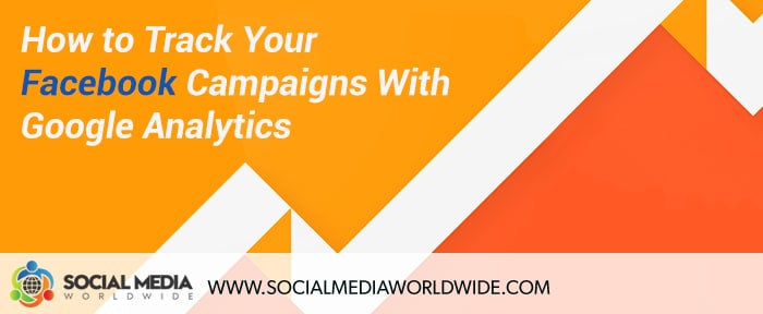 How to Track Your Facebook Campaigns With Google Analytics