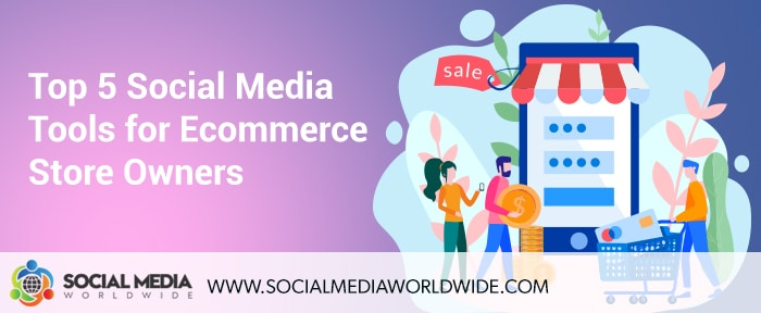 Top 5 Social Media Tools for Ecommerce Store Owners