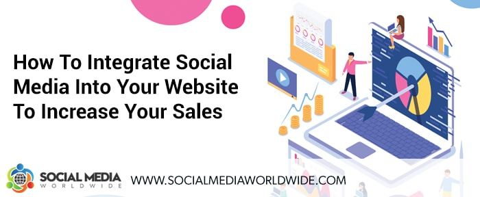 How To Integrate Social Media Into Your Website To Increase Your Sales