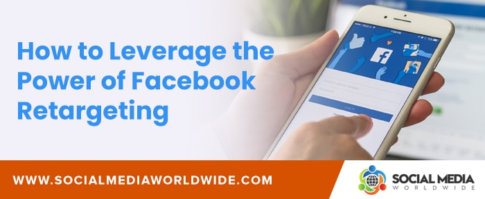 How to Leverage the Power of Facebook Retargeting