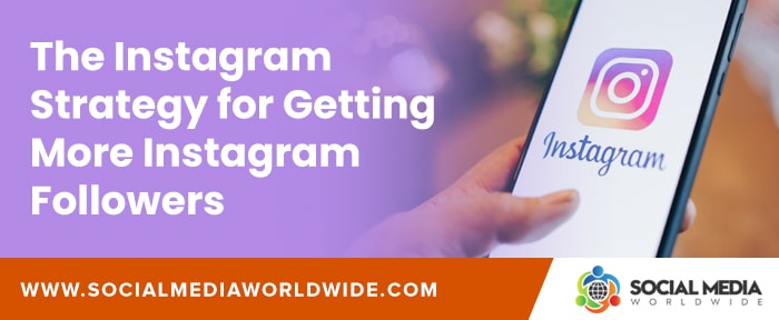 The Instagram Strategy for Getting More Instagram Followers