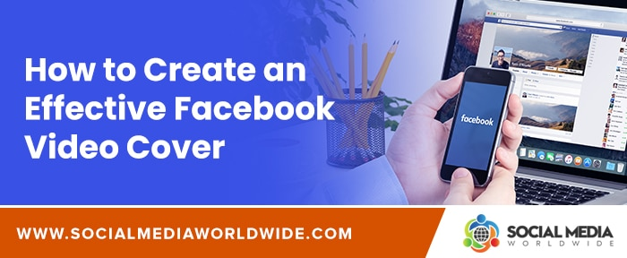 How to Create an Effective Facebook Video Cover