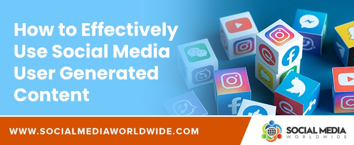 How to Effectively Use Social Media User Generated Content
