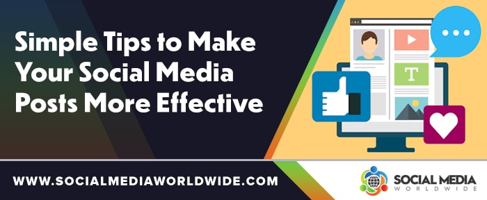 Simple Tips to Make Your Social Media Posts More Effective