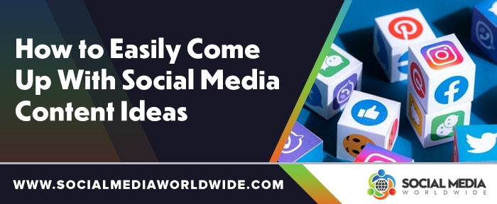 How to Easily Come Up With Social Media Content Ideas
