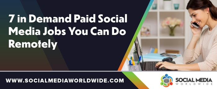 7 in-Demand Paid Social Media Jobs You Can Do Remotely