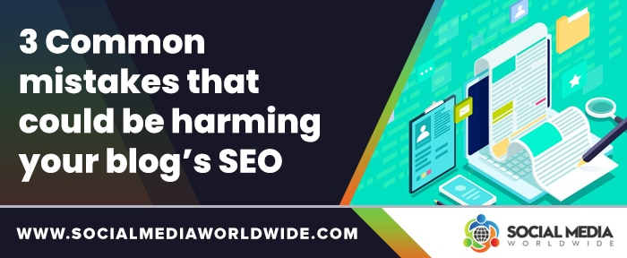 3 Common mistakes that could be harming your blog's SEO