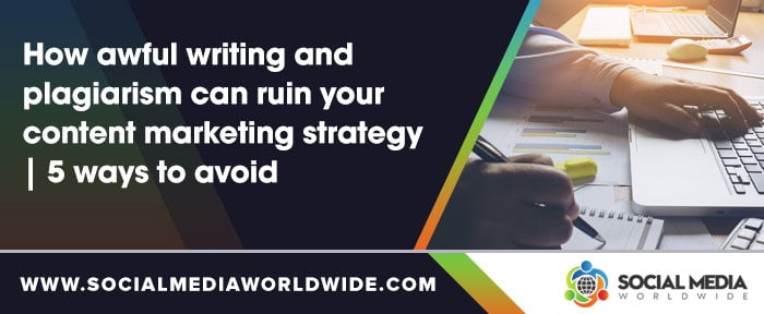 How awful writing and plagiarism can ruin your content marketing strategy | 5 ways to avoid