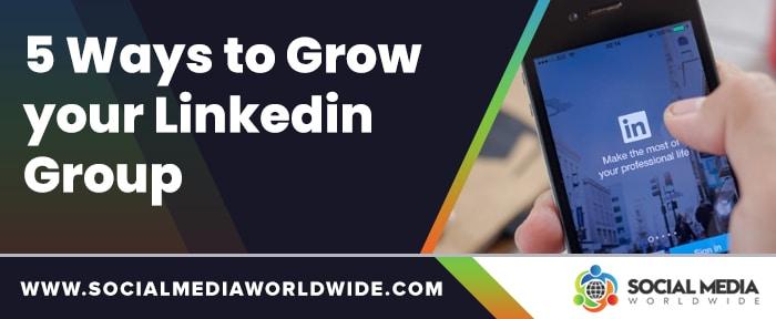 5 Ways to Grow your Linkedin Group