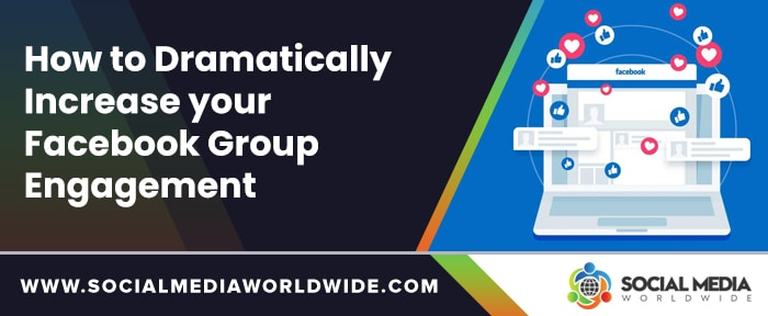 How to Dramatically Increase your Facebook Group Engagement
