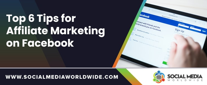 Top 6 Tips for Affiliate Marketing on Facebook